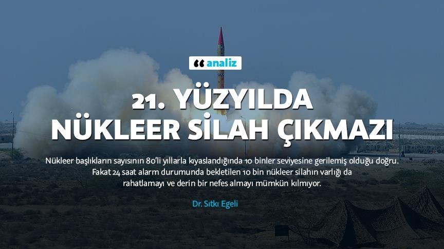"""Dr. Sıtkı Egeli'nin, Anadolu Ajansı için kaleme aldığı """"21.Yüzyılda Nükleer Silah Çıkmazı"""" başlıklı yazı"""